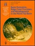 Basin Formation, Ridge Crest Processes, and Metallogenesis in the North Fiji Basin, Loren W. Kroenke, 0387573720