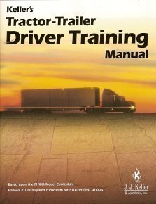 KELLER'S TRACTOR-TRAILER DRIVER TRAINING MANUAL Based Upon the FHWA Model Curriculum, Follows Ptdi's Required Curriculum for Ptdi-Certified Schools