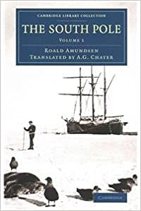 The South Pole 2 Volume Set: An Account of the Norwegian Antarctic Expedition in the Fram, 1910-1912 (Cambridge Library Collection - Polar Exploration)