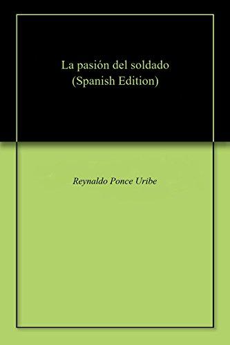 La pasión del soldado (Spanish Edition) by [Uribe, Reynaldo Ponce ]