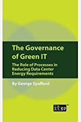 [The Governance of Green IT: The Role of Processes in Reducing Data Center Energy Requirements] [Author: Spafford, George] [December, 2008] Paperback