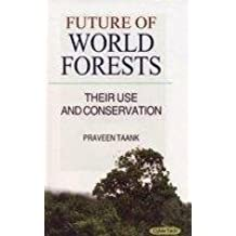 Future of World Forests: Their Use and Conservation