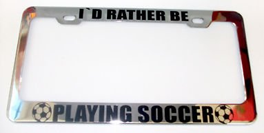 I'd Rather BE Playing Soccer Metal License Plate Frame Perfect for Men Women Car garadge Decor