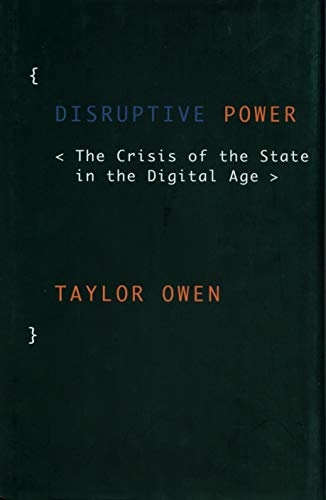 Disruptive Power: The Crisis of the State in the Digital Age (Oxford Studies in Digital Politics) (Current Economic Crisis In The United States)