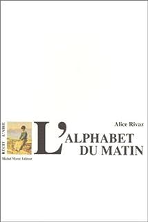 L'alphabet du matin : récit, Rivaz, Alice