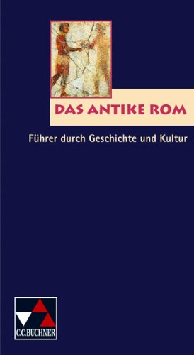 Einzelbände Latein/Das antike Rom: Führer durch Geschichte und Kultur Taschenbuch – Januar 2002 Georges Hacquard Buchner C.C. 376615690X