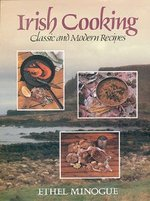 Irish Cooking: Classic and Modern Recipes by Ethel Minogue