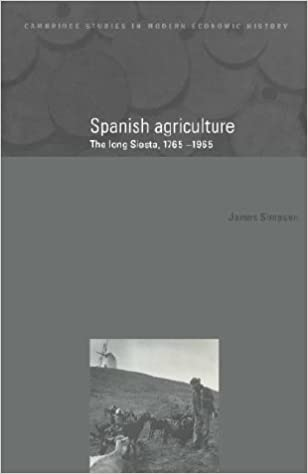 Spanish Agriculture: The Long Siesta, 1765-1965 (Cambridge Studies in Modern Economic History)