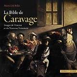 La Bible de Caravage : Images de l'Ancien et du Nouveau Testament, Dal Bello, Mario, 3795423716