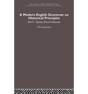 Read Online [(A Modern English Grammar on Historical Principles: Syntax Volume 5)] [Author: Otto Jespersen] published on (February, 2007) PDF