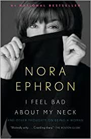 I Feel Bad about My Neck: And Other Thoughts…