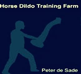 Horse Dildo Training Farm by [de Sade, Peter]
