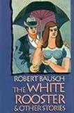The White Rooster, Robert Bausch, 0879057211