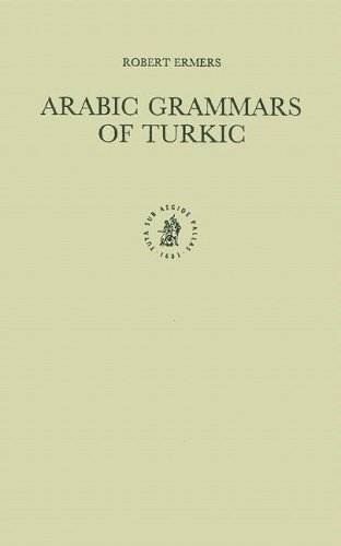 Arabic Grammars of Turkic: The Arabic Linguistic Model Applied to Foreign Languages & Translation of Abu Hayyan Al-Andalusi's Kitab Al-Idrak Li-Lisan ... in Semitic Languages and Linguistics)