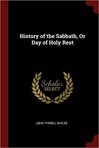 History Of The Sabbath Or Day Of Holy Rest John Tyrrell Baylee