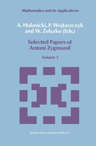 Selected Papers of Antoni Zygmund: Volume 3 (Mathematics And Its Applications)