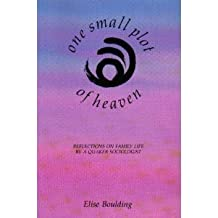 One Small Plot of Heaven: Reflections on Family Life by a Quaker Sociologist