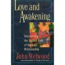 Love and Awakening: Discovering the Sacred Path of Intimate Relationship by John Welwood (1996-02-03)