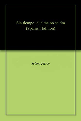 Sin tiempo, el alma no saldra (Spanish Edition)