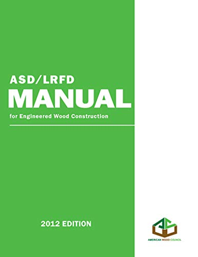ASD/LRFD Manual for Engineered Construction 2012 (Asd Lrfd Manual For Engineered Wood Construction)