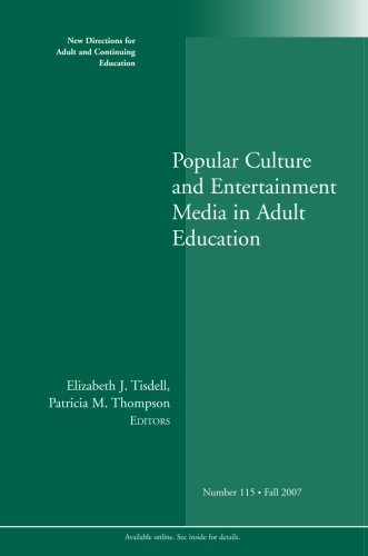 Popular Culture and Entertainment Media in Adult Education: New Directions for Adult and Continuing Education, Number 115 (J-B ACE Single Issue Adult & Continuing Education)