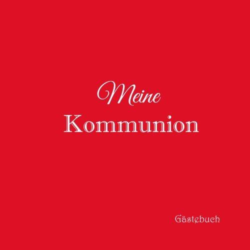 Meine Kommunion Gstebuch ..: Gstebuch Kommunion mit 100 weie Seiten Erinnerungsbuch Deko dekoration Idee Kinder Geschenk jungen mdchen Buch 21 x 21 cm Cover Rot (German Edition)