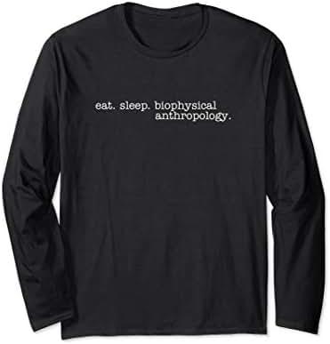 Eat Sleep Biophysical Anthropology Long Sleeve T-Shirt