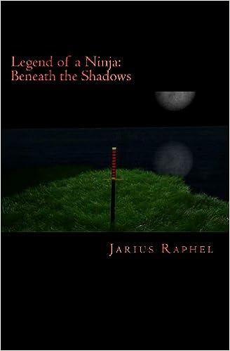 Legend of a Ninja: Beneath the Shadows: Jarius Raphel ...