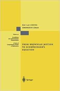 From Brownian Motion to Schrödinger's Equation (Grundlehren der mathematischen Wissenschaften)