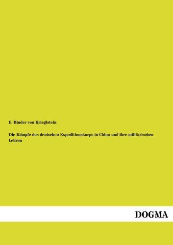 Download Die Kaempfe des deutschen Expeditionskorps in China: Und ihre militaerischen Lehren (German Edition) PDF