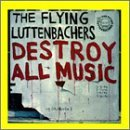 Destroy All Music by Flying Luttenbachers (2002-01-16)