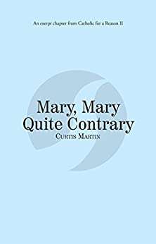 Mary, Mary Quite Contrary: Catholic for a Reason II