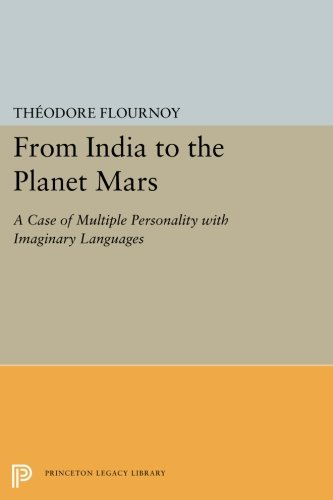 From India to the Planet Mars: A Case of Multiple Personality with Imaginary Languages (Princeton Legacy Library) by Princeton University Press