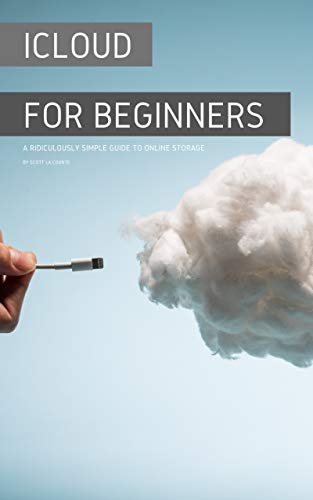 iCloud for Beginners: A Ridiculously Simple Guide to Online Storage by [La Counte, Scott]
