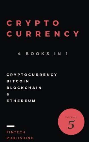 Cryptocurrency: 4 Books in 1: Cryptocurrency, Bitcoin, Blockchain & Etherum for Beginners (Volume 5) Paperback – August 28, 2017