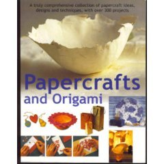 Papercrafts and Origami ~ A truly comprehensive collection of papercraft ideas, designs and techniques, with over 300 projects ebook