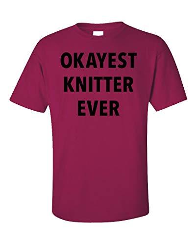 - Sierra Goods Okayest Knitter Ever Sarcastic Funny Saying Knitting Gift - Unisex T-Shirt