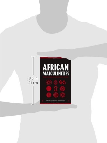 African Masculinities: Men in Africa from the Late 19th Century to the Present