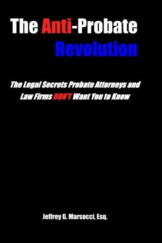 The Anti-Probate Revolution: The Legal Secrets Probate Attorneys And Law Firms DON