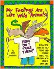Book My Feelings Are Like Wild Animals: How Do I Tame Them? : A Practical Guide to Help Teens (And Former Teens) Feel and Deal With Painful Emotions