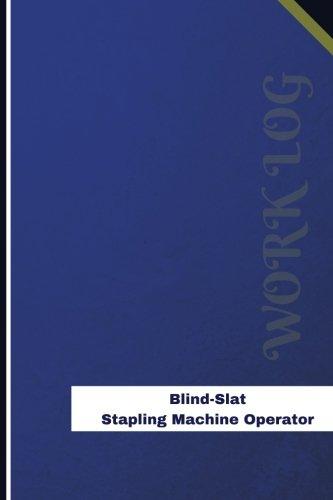 Log Slat (Blind Slat Stapling Machine Operator Work Log: Work Journal, Work Diary, Log - 126 pages, 6 x 9 inches (Orange Logs/Work Log))