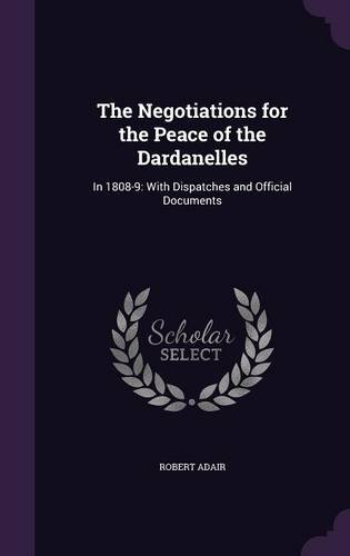 Read Online The Negotiations for the Peace of the Dardanelles: In 1808-9: With Dispatches and Official Documents pdf
