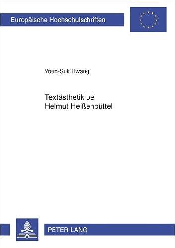 Textaesthetik Bei Helmut Heissenbuettel: -Das Textbuch- Und -Projekt NR. 1: D Alemberts Ende- (Europaeische Hochschulschriften / European University Studie)