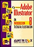 Adobe Illustrator 8 : An Introduction to Digital Illustration, Against the Clock, Inc. Staff, 0130840092