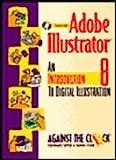 Adobe Illustrator 8 : An Introduction to Digital Illustration, Against the Clock, Inc. Staff, 0130840092