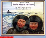 If You Lived in the Alaska Territory, Nancy Smiler Levinson, 0590744496
