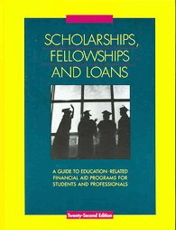 Scholarships, Fellowships And Loans: A Guide To Education-Related Financial Aid Programs For Students and Professional
