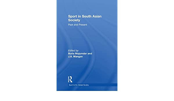 Sport in South Asian Society: Past and Present (Sport in the Global Society)
