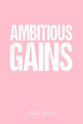 Fitness Journal: Dot Grid Gift Idea - Ambitious Gains Fitness Sayings Awesome Gym Workout Gift Journal - Pink Dotted Diary, Planner, Gratitude, Writing, Travel, Goal, Bullet Notebook 6x9 120 pages