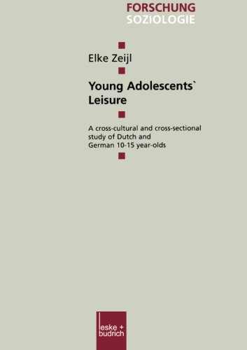 Young Adolescents' Leisure: A cross-cultural and cross-sectional study of Dutch and German 10-15 year-olds (Forschung Soziologie) (Sectional German)
